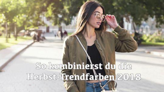 So Kombinierst Du Die Herbst Trendfarben 2018