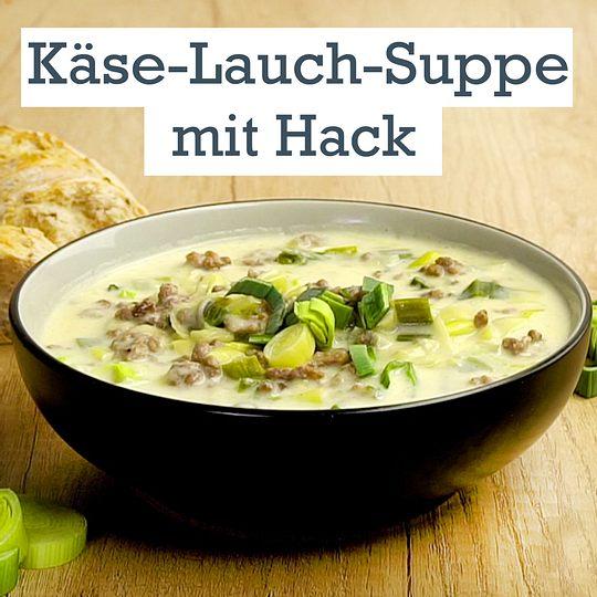 Käse-Lauch-Suppe mit Hack - so geht\'s | LECKER